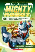 Ricky Ricotta's mighty robot vs. the mutant mosquitoes from Mercury : the second robot adventure novel