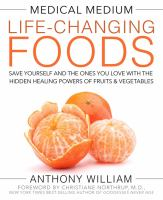 Medical medium life-changing foods : save yourself and the ones you love with the hidden healing powers of fruits & vegetables